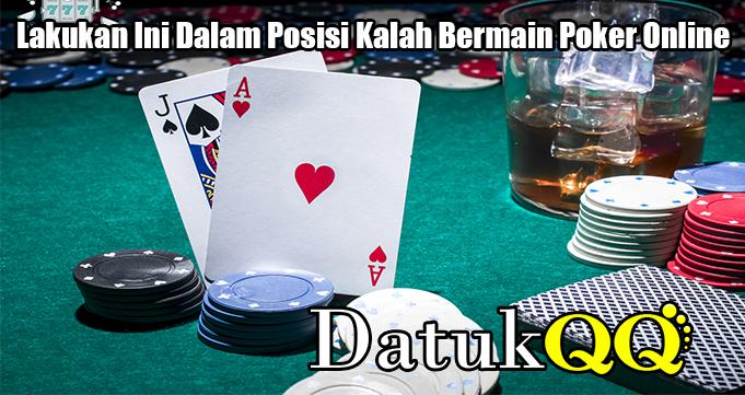 Lakukan Ini Dalam Posisi Kalah Bermain Poker Online