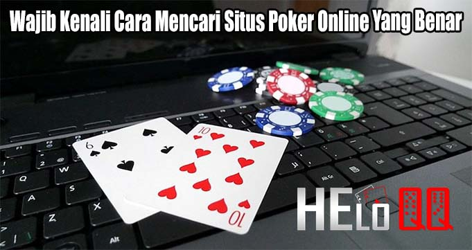 Wajin Kenali Cara Mencari Situs Poker Online Yang Benar