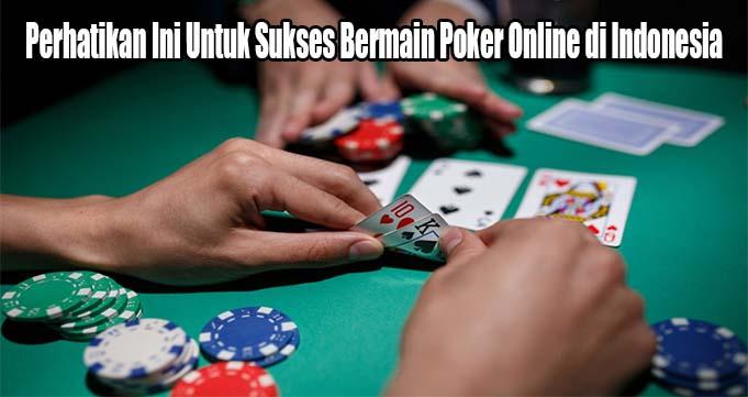 Perhatikan Ini Untuk Sukses Bermain Poker Online di Indonesia